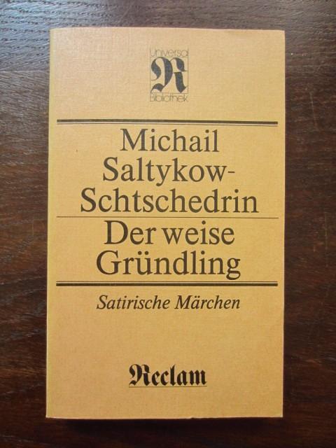 Der weise Gründling. Satirische Märchen: Saltykow-Schtschedrin, Michail