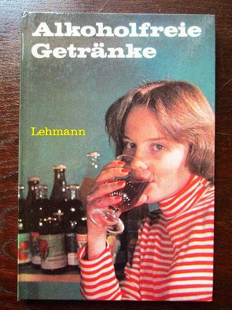 Alkoholfreie Getränke. Mit 8 Bildern, 16 Tabellen und 3 Übersichten ...