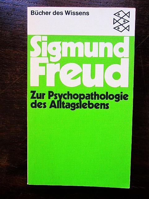 Zur Psychopathologie des Alltagslebens: Freud, Sigmund