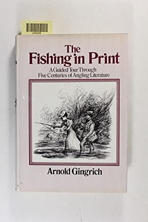 The fishing in print : a guided tour through five centuries of angling literature: Gingrich, Arnold