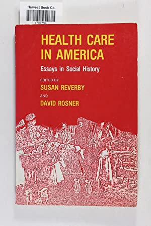Health Care in America: Essays in social History: Reverby, Susan; David Rosner, eds.