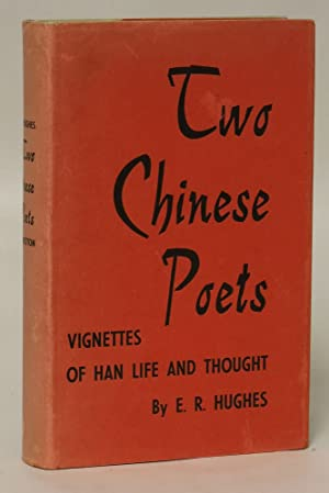 Two Chinese Poets: Vignettes of Han Life and Thought: Hughes, E.R.