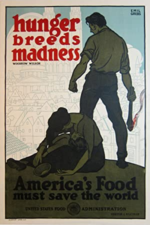 Hunger Breeds Madness--Woodrow Wilson: America's Food Must Save the World [poster]: Grebs, ...