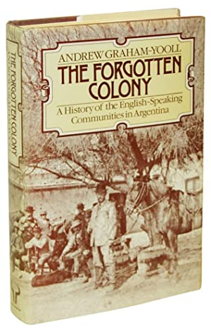 The Forgotten Colony: A History of the English Speaking Communities in Argentina: Graham-Yooll, ...