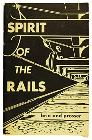 Spirit of the Rails: Brin, Burton N. and Richard S. Prosser