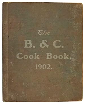 The B. & C. Cook Book. 1902 [cover title]: B. and C. Co.
