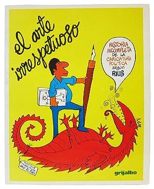 El arte irrespetuoso: Historia incompleta de la caricatura politica segun Rius (Spanish Edition): ...