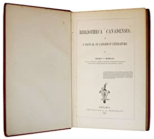 Bibliotheca canadensis, or A Manual of Canadian Literature: Henry J. Morgan