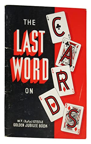 The Last Word on Cards . . . With Contributions by Leading Card Men: Steele, W. F. (Rufus); edited ...