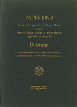 Padre Kino: Memorable Events in the Life and Times of the Immortal Priest-Colonizer of the ...