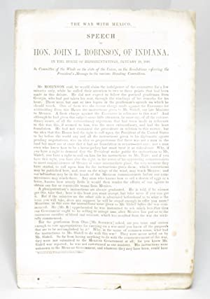 The War with Mexico: Speech of Hon. John Robinson, of Indiana, in the House of Representatives, ...