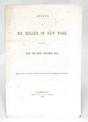 Speech of Mr. Miller, of New York, on the War and Mail Steamer Bill. Delivered in the House of ...