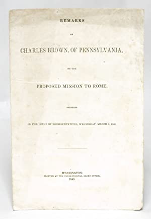 Remarks of Charles Brown, of Pennsylvania, on the Proposed Mission to Rome. Delivered in the House ...