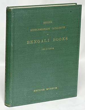 Second Supplementary Catalogue of Bengali Books in the Library of the British Museum Acquired ...