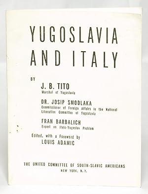 Yugoslavia and Italy: Adamic, Louis (editor); texts by J. B. Tito, Josip Smodlaka, and Fran ...