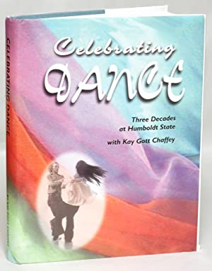 Celebrating Dance: Three Decades at Humboldt State with Kay, 1950-1982: Kay Gott Chaffey