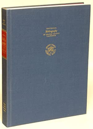 Centennial Bibliography of Orange County California: Berry, Roger B. and Sylvester E. Klinicke (...