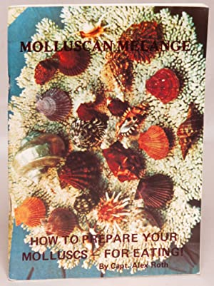 Molluscan Melange or 'All About Edible Molluscs Around the World, With Numerous Recipes for ...