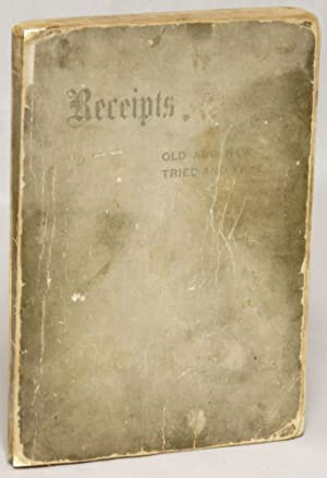 Recipts Old and New Tried and True: Being a Collection of Tested Receipts Given by Members and ...