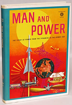 Man and Power: The Story of Power from the Pyramids to the Atomic Age: De Camp, L. Sprague