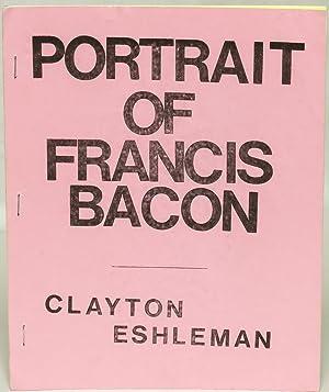 Portrait of Francis Bacon: Clayton Eshleman