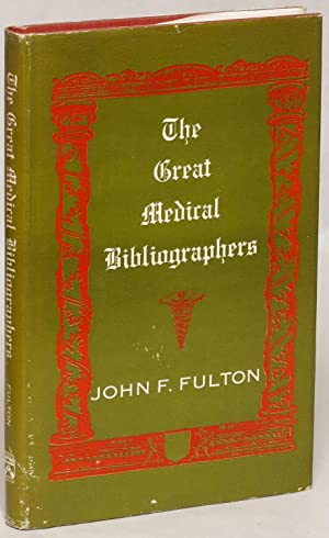 The Great Medical Bibliographers: A Study in Humanism: Fulton, John F.