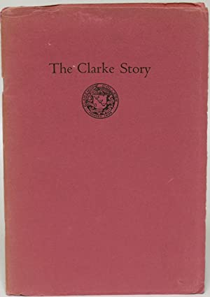 The Clarke Story: Chauncey Dwight Clarke [and] Marie Rankin Clarke: Martin, George R.