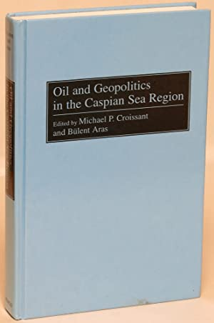 Oil and Geopolitics in the Caspian Sea Region: Croissant, Michael P. and Bulent Aras