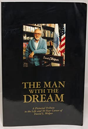 The Man with the Dream: A pictorial tribute to the life and 50-year career of David L. Wolper: ...