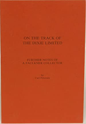 On the Track of the Dixie Limited: Further Notes of a Faulkner Collector: Peterson, Carl