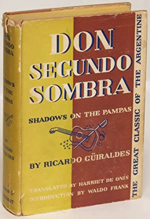 Don Segundo Sombra: Shadows on the Pampas: Guiraldes, Ricardo