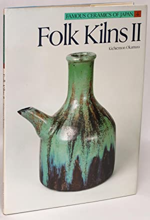 Folk Kilns II (Famous Ceramics of Japan Volume 4): Okamura, Kichiemon