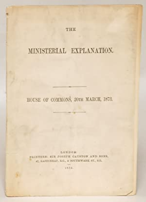 The Ministerial Explanation. House of Commons, 20th March, 1873: Gladstone, W. E.; Disraeli, ...