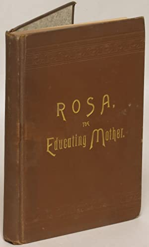 Rosa, the Educating Mother: Written for Mothers and Young Ladies of Age