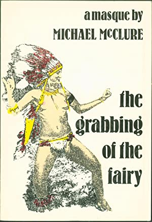 Grabbing of the Fairy: A Masque: Michael McClure