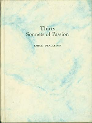 Thirty Sonnets of Passion: Emmet Pendleton