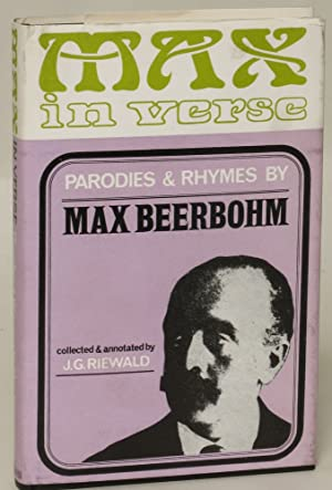Max in Verse: Rhymes and Parodies by Max Beerbohm: Beerbohm Max) Riewald, J. G. (collected and ...