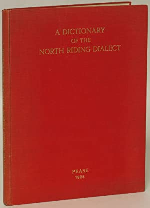 A Dictionary of the Dialect of the North Riding of Yorkshire: Pease, Alfred E.