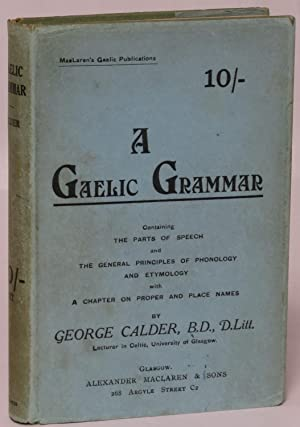 A Gaelic Grammar Containing Parts of Speech and the General Principles of Phonology and Etymology ...