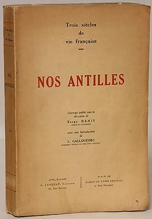 Nos antilles: Trois siecles de vie francaise: Denis, Serge (editor)