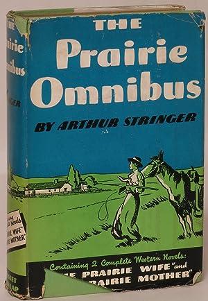 The Prairie Omnibus [Prairie Wife and Prairie Mother]: Arthur Stringer