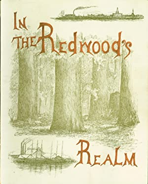 In the Redwood's Realm: By-ways of Wild Nature and Highways of Industry As Found Under Forest ...