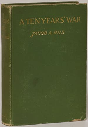 A Ten Years' War: An Account of the Battle with the Slum in New York: Jacob A. Riis