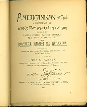 Americanisms--Old & New. A Dictionary of Words, Phrases and Colloquialisms Peculiar to the ...