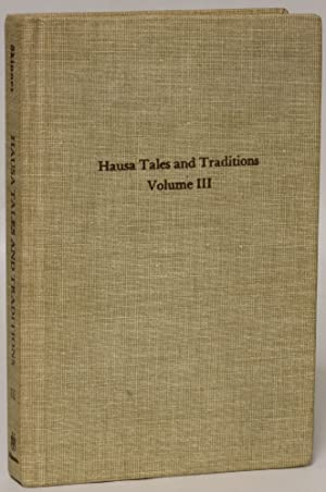 Tatsuniyoyi na Hausa] Hausa Tales and Traditions, Volume III: An English Translation of Tatsuniyoyi...