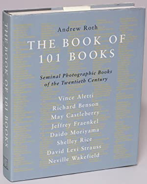 The Book of 101 Books: Seminal Photographic: Roth, Andrew (editor)