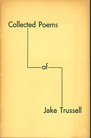 Collected Poems of Jake Trussell [cover title]: Trussell, Jake