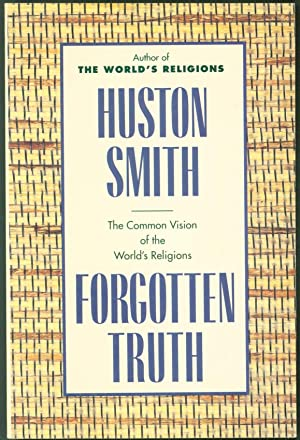 Forgotten Truth: The Common Vision of the: Huston Smith