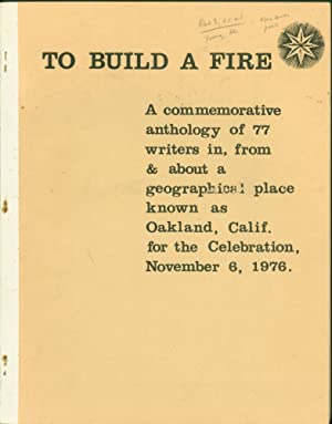 To Build a Fire: A commenorative anthology of 77 writers in, from & about a geographical place kn...