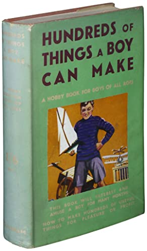 Hundreds of Things a Boy Can Make: A Hobby Book for Boys of All Ages: Adam Bartlett